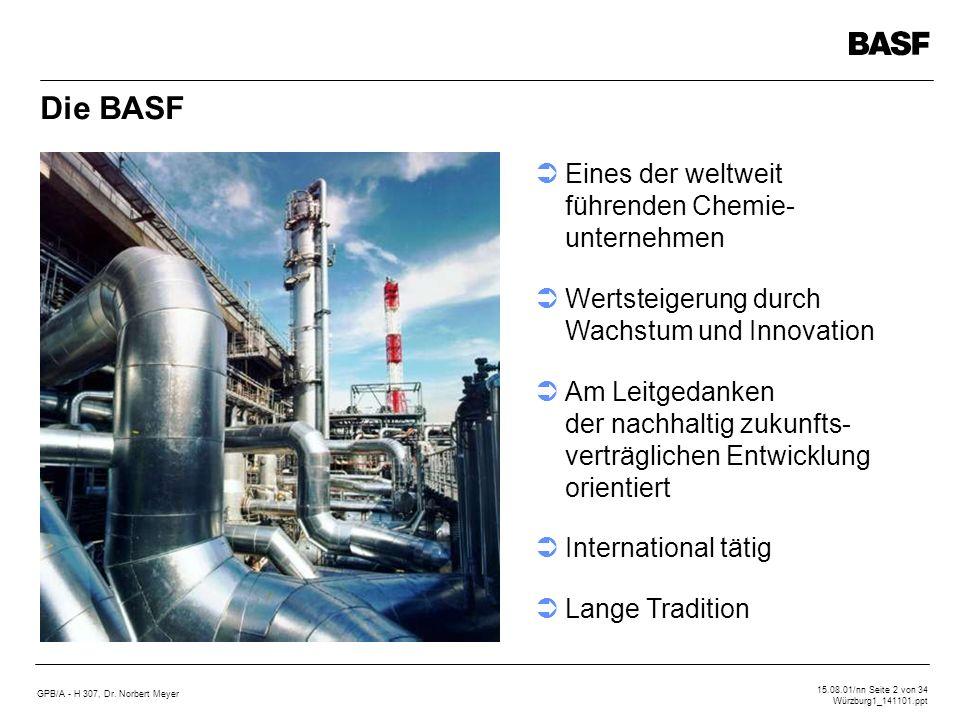 GPB/A - H 307, Dr. Norbert Meyer 15.08.01/nn Seite 2 von 34 Würzburg1_141101.ppt Eines der weltweit führenden Chemie- unternehmen Wertsteigerung durch