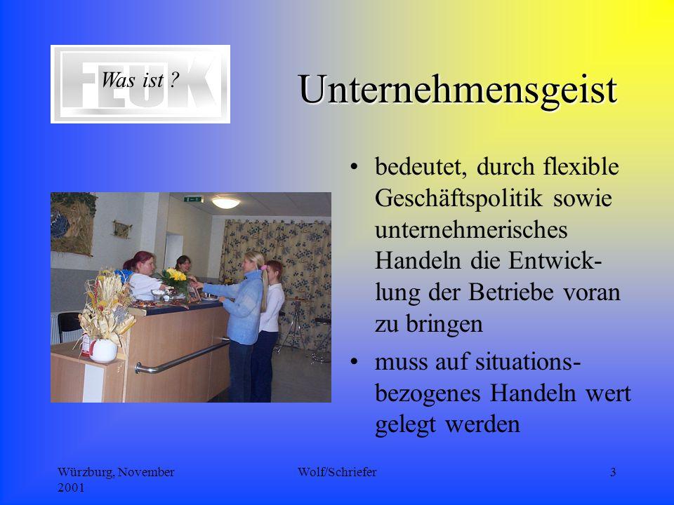 Würzburg, November 2001 Wolf/Schriefer3 Unternehmensgeist bedeutet, durch flexible Geschäftspolitik sowie unternehmerisches Handeln die Entwick- lung der Betriebe voran zu bringen muss auf situations- bezogenes Handeln wert gelegt werden Was ist