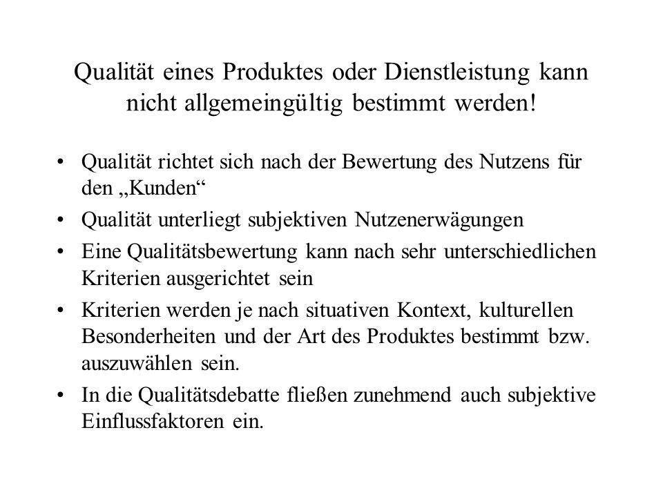 Qualität eines Produktes oder Dienstleistung kann nicht allgemeingültig bestimmt werden.