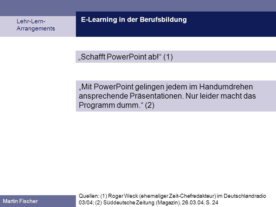E-Learning in der Berufsbildung Lehr-Lern- Arrangements Martin Fischer Quellen: (1) Roger Weck (ehemaliger Zeit-Chefredakteur) im Deutschlandradio 03/