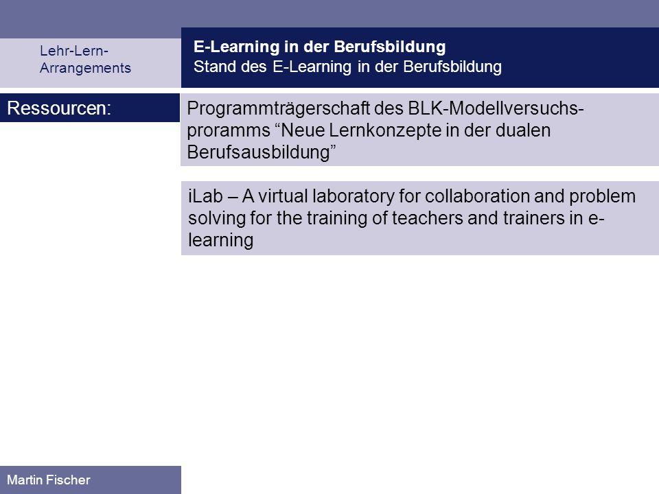 E-Learning in der Berufsbildung Stand des E-Learning in der Berufsbildung Lehr-Lern- Arrangements Martin Fischer Medien und Lernumgebung beim E-Learni