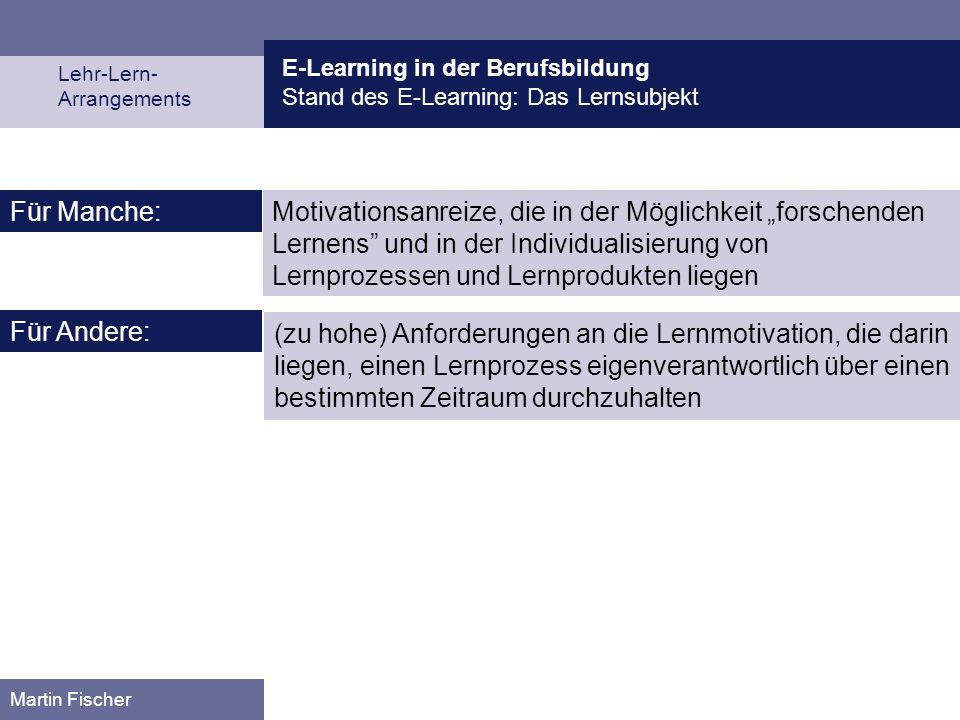 E-Learning in der Berufsbildung Stand des E-Learning: Das Lernsubjekt Lehr-Lern- Arrangements Martin Fischer Motivationsanreize, die in der Möglichkei