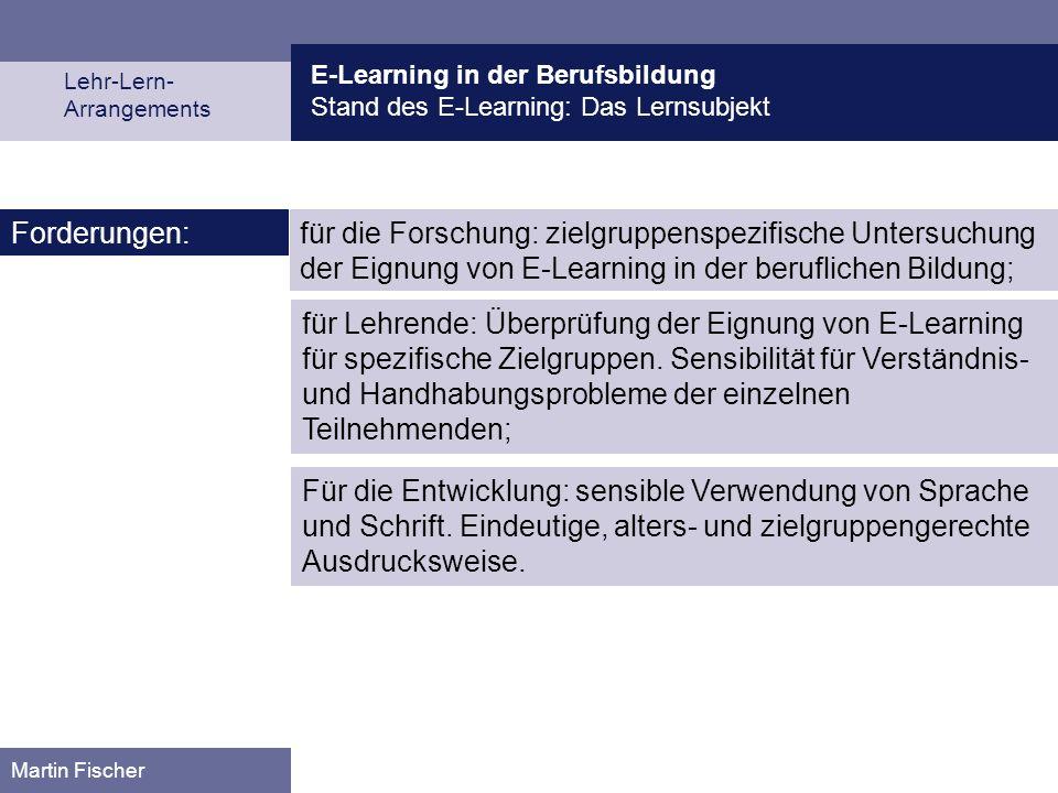 E-Learning in der Berufsbildung Stand des E-Learning: Das Lernsubjekt Lehr-Lern- Arrangements Martin Fischer für die Forschung: zielgruppenspezifische