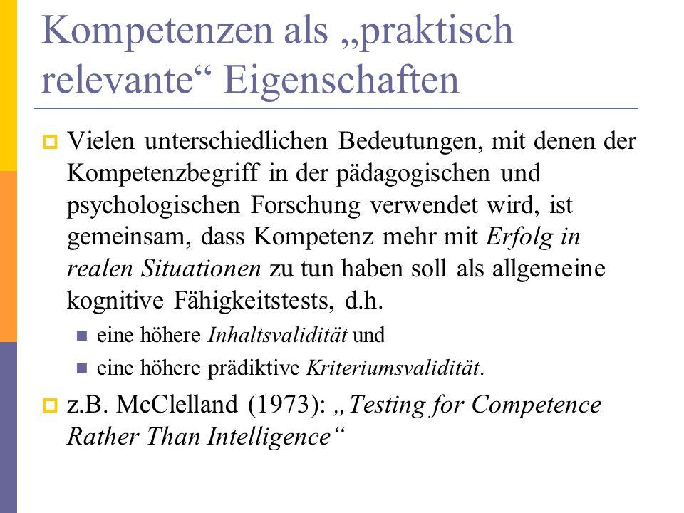 Kompetenzen als praktisch relevante Eigenschaften Vielen unterschiedlichen Bedeutungen, mit denen der Kompetenzbegriff in der pädagogischen und psycho