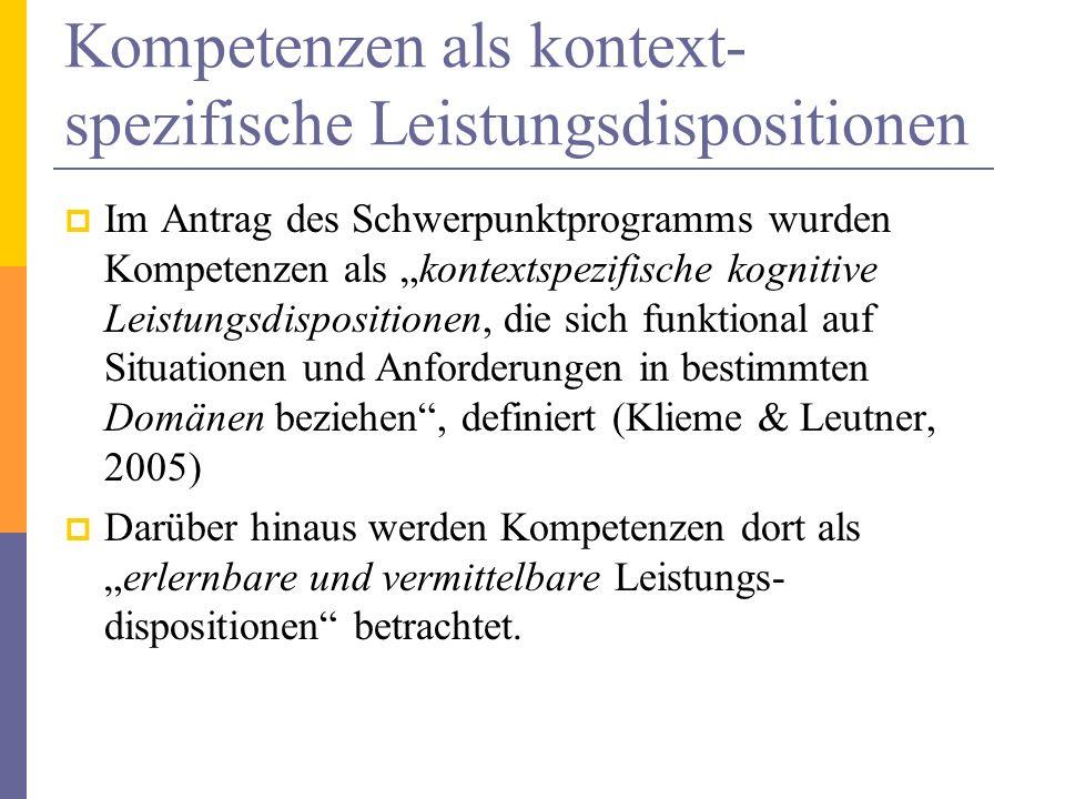 Kompetenzen als kontext- spezifische Leistungsdispositionen Im Antrag des Schwerpunktprogramms wurden Kompetenzen als kontextspezifische kognitive Lei