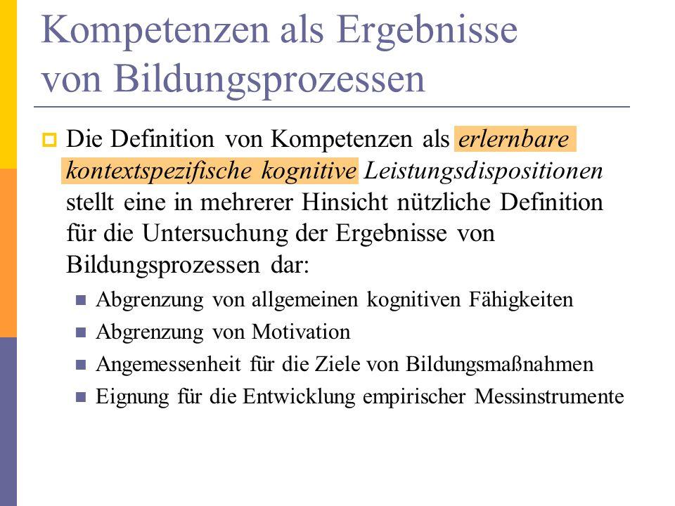 Kompetenzen als Ergebnisse von Bildungsprozessen Die Definition von Kompetenzen als erlernbare kontextspezifische kognitive Leistungsdispositionen ste