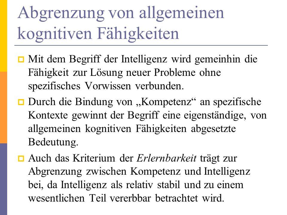 Abgrenzung von allgemeinen kognitiven Fähigkeiten Mit dem Begriff der Intelligenz wird gemeinhin die Fähigkeit zur Lösung neuer Probleme ohne spezifis