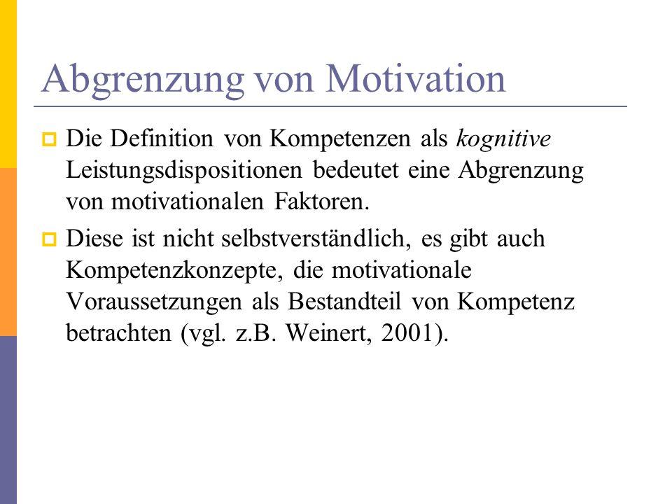 Abgrenzung von Motivation Die Definition von Kompetenzen als kognitive Leistungsdispositionen bedeutet eine Abgrenzung von motivationalen Faktoren. Di