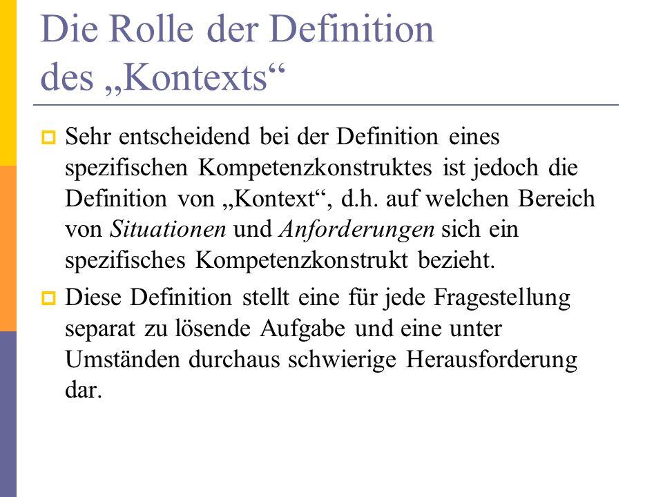 Die Rolle der Definition des Kontexts Sehr entscheidend bei der Definition eines spezifischen Kompetenzkonstruktes ist jedoch die Definition von Konte