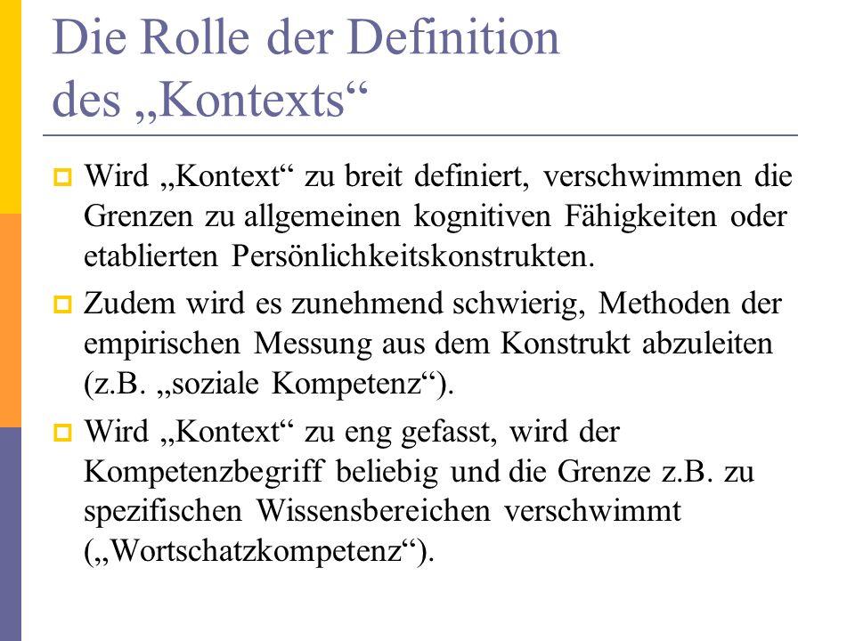 Die Rolle der Definition des Kontexts Der relevante Kontext eines Kompetenzkonstrukts muss also hinreichend konkret, aber nicht zu eng gefasst sein.