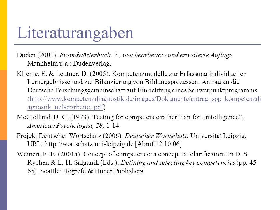 Literaturangaben Duden (2001). Fremdwörterbuch. 7., neu bearbeitete und erweiterte Auflage. Mannheim u.a.: Dudenverlag. Klieme, E. & Leutner, D. (2005