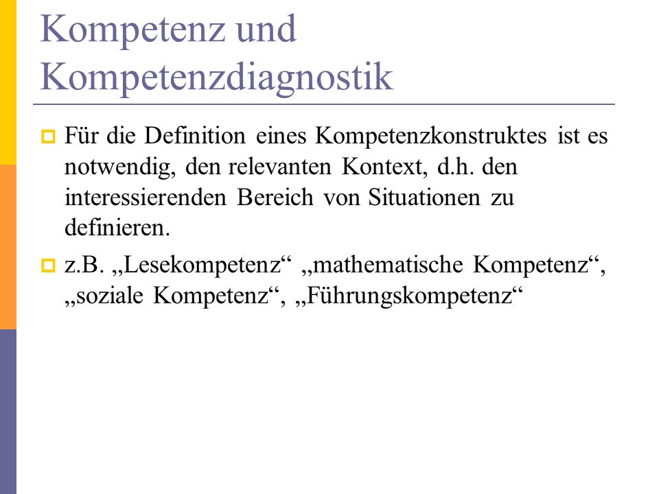 Für die Definition eines Kompetenzkonstruktes ist es notwendig, den relevanten Kontext, d.h. den interessierenden Bereich von Situationen zu definiere