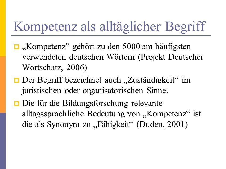 Kompetenz als alltäglicher Begriff Kompetenz gehört zu den 5000 am häufigsten verwendeten deutschen Wörtern (Projekt Deutscher Wortschatz, 2006) Der B