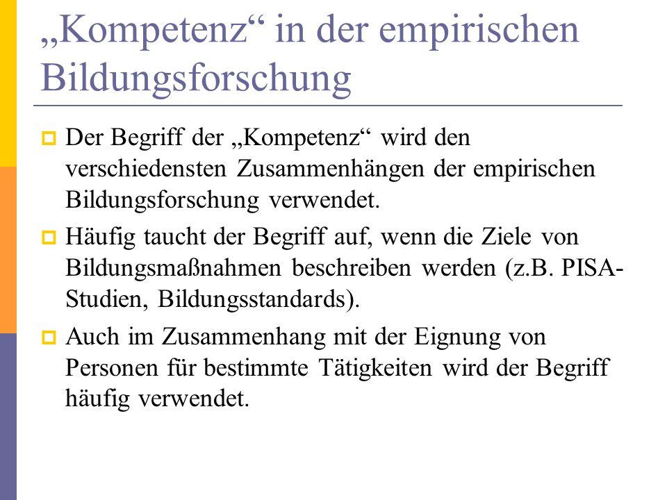 Kompetenz in der empirischen Bildungsforschung Der Begriff der Kompetenz wird den verschiedensten Zusammenhängen der empirischen Bildungsforschung ver