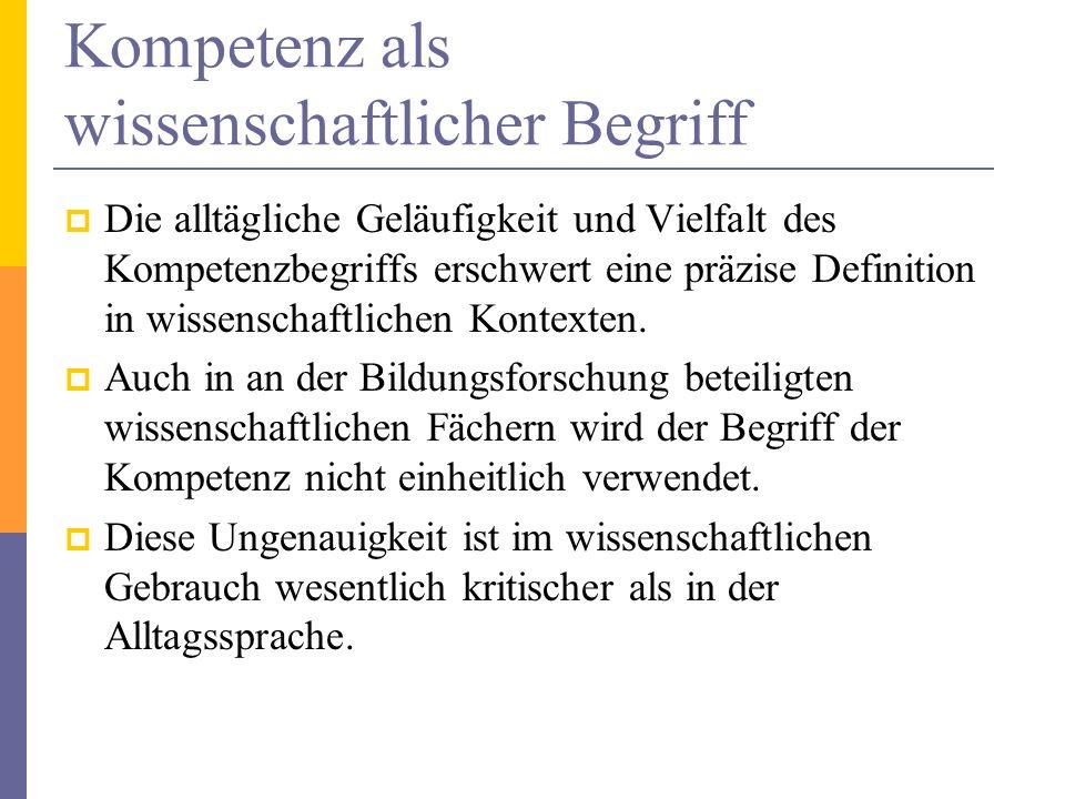 Kompetenz als wissenschaftlicher Begriff Die alltägliche Geläufigkeit und Vielfalt des Kompetenzbegriffs erschwert eine präzise Definition in wissensc