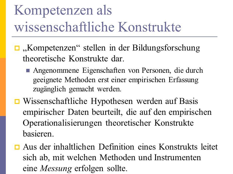 Kompetenzen als wissenschaftliche Konstrukte Kompetenzen stellen in der Bildungsforschung theoretische Konstrukte dar. Angenommene Eigenschaften von P