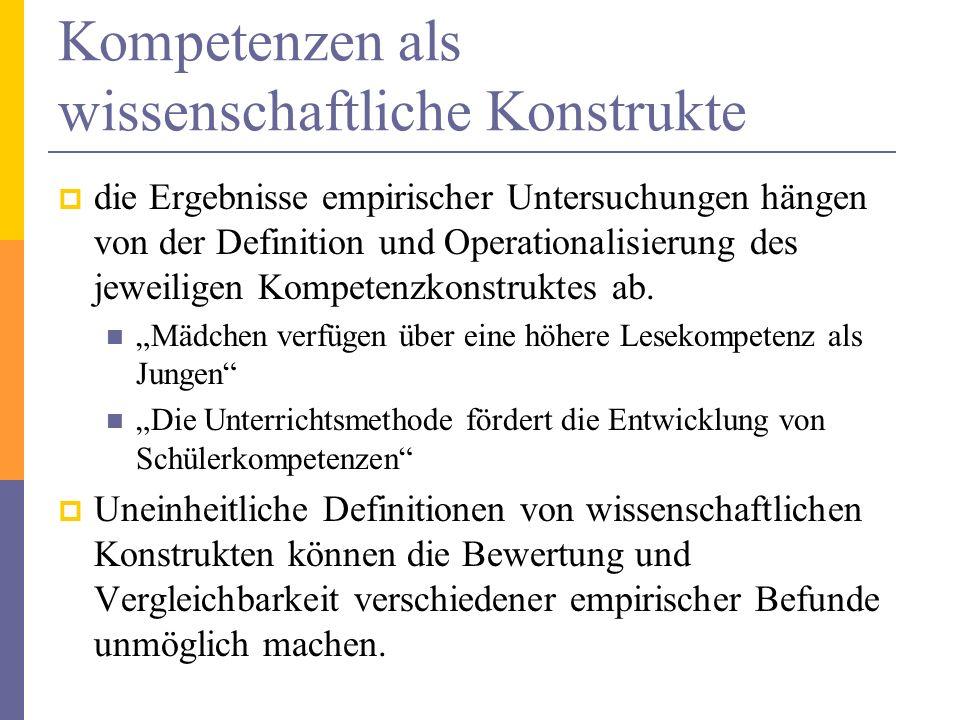 Kompetenzen als wissenschaftliche Konstrukte die Ergebnisse empirischer Untersuchungen hängen von der Definition und Operationalisierung des jeweilige