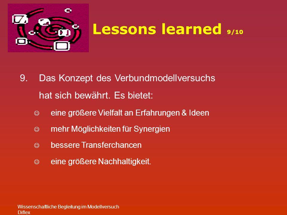 Lessons learned 9/10 Wissenschaftliche Begleitung im Modellversuch Diflex 9.Das Konzept des Verbundmodellversuchs hat sich bewährt.