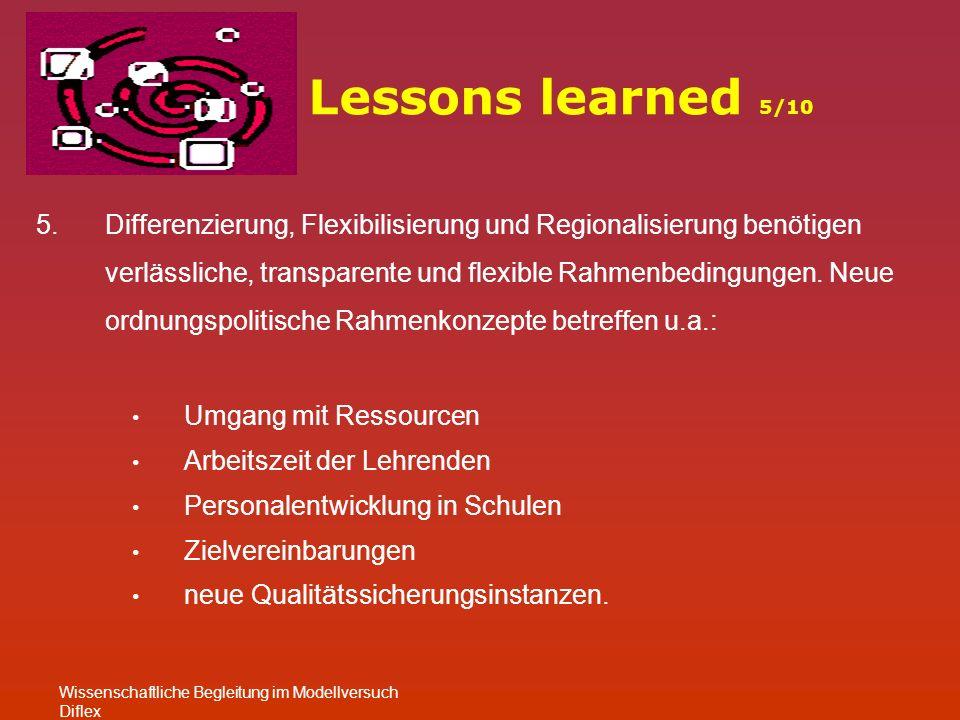 Lessons learned 5/10 Wissenschaftliche Begleitung im Modellversuch Diflex 5.Differenzierung, Flexibilisierung und Regionalisierung benötigen verlässliche, transparente und flexible Rahmenbedingungen.