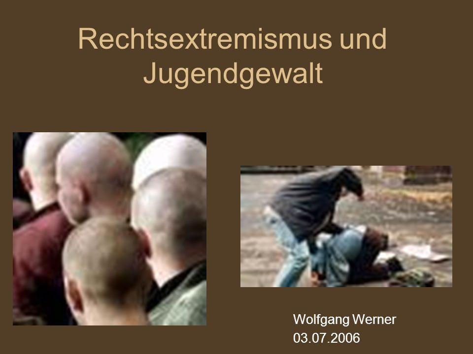 Rechtsextremismus und Jugendgewalt Wolfgang Werner 03.07.2006