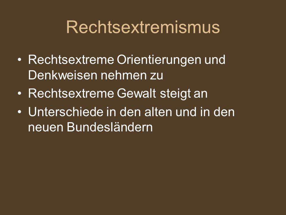 Rechtsextremismus Rechtsextreme Orientierungen und Denkweisen nehmen zu Rechtsextreme Gewalt steigt an Unterschiede in den alten und in den neuen Bundesländern