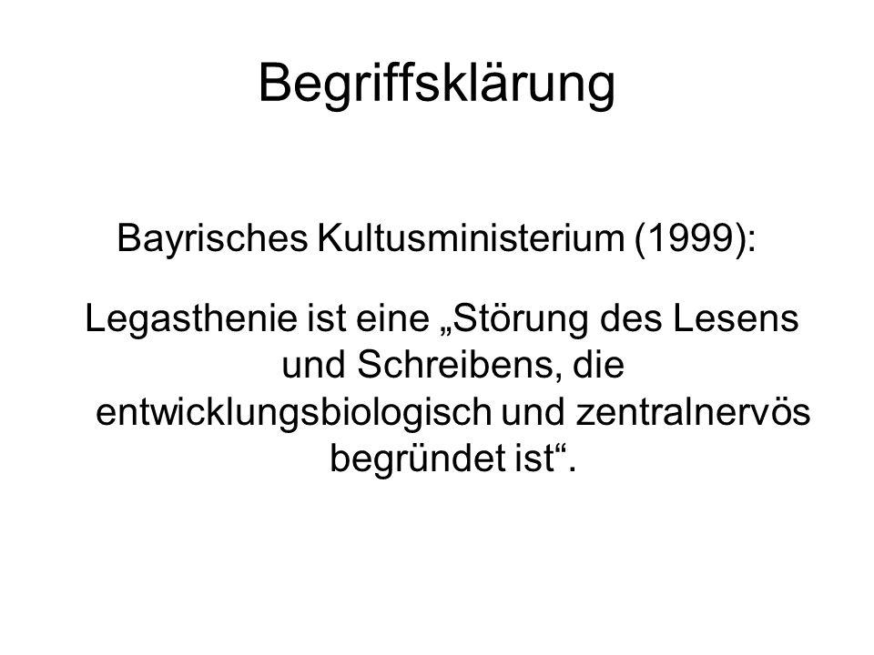 Begriffsklärung Bayrisches Kultusministerium (1999): Legasthenie ist eine Störung des Lesens und Schreibens, die entwicklungsbiologisch und zentralner