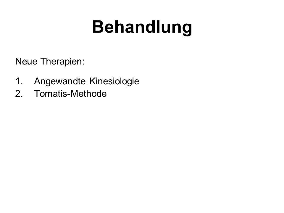 Behandlung Neue Therapien: 1.Angewandte Kinesiologie 2.Tomatis-Methode