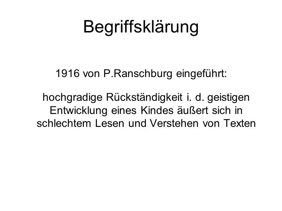 Begriffsklärung 1916 von P.Ranschburg eingeführt: hochgradige Rückständigkeit i. d. geistigen Entwicklung eines Kindes äußert sich in schlechtem Lesen