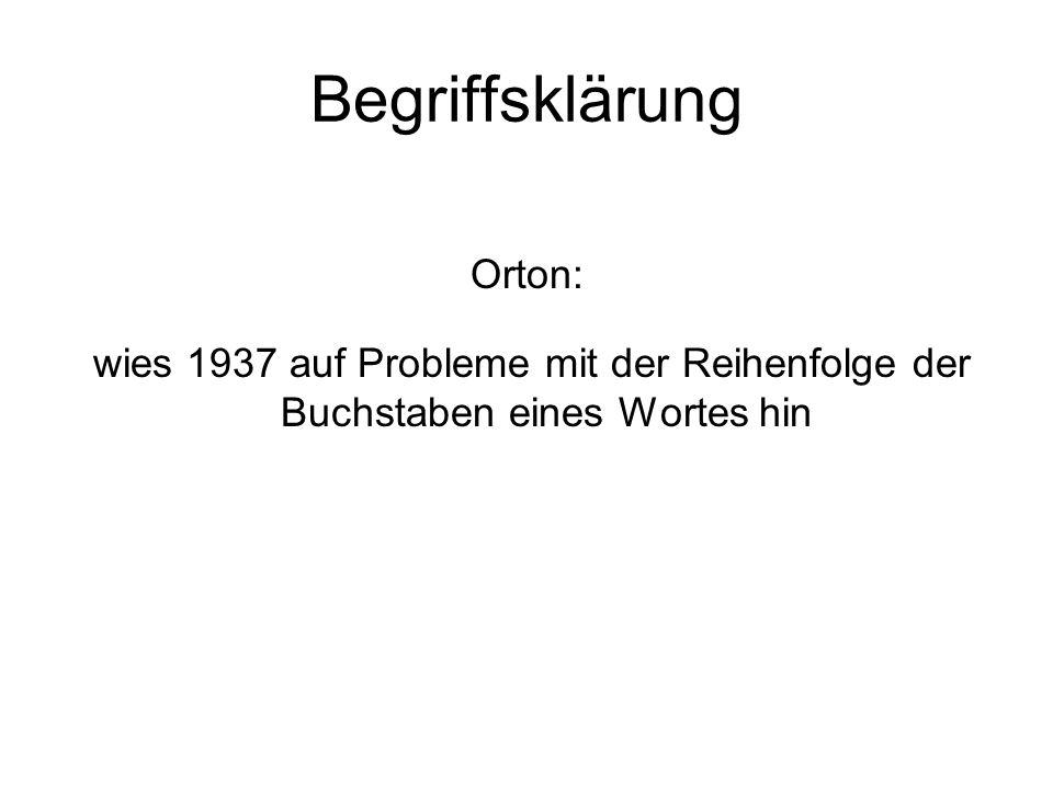 Begriffsklärung Orton: wies 1937 auf Probleme mit der Reihenfolge der Buchstaben eines Wortes hin