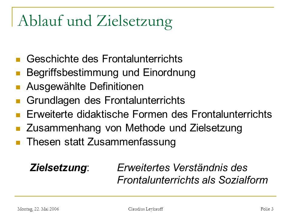 Montag, 22. Mai 2006 Claudius Leykauff Folie 3 Ablauf und Zielsetzung Geschichte des Frontalunterrichts Begriffsbestimmung und Einordnung Ausgewählte