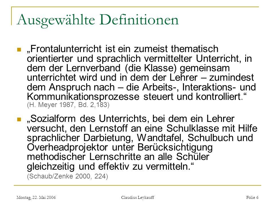 Montag, 22. Mai 2006 Claudius Leykauff Folie 6 Ausgewählte Definitionen Frontalunterricht ist ein zumeist thematisch orientierter und sprachlich vermi
