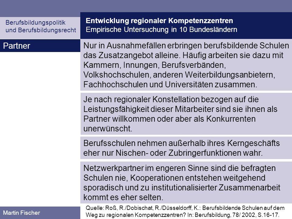 Entwicklung regionaler Kompetenzzentren Empirische Untersuchung in 10 Bundesländern Berufsbildungspolitik und Berufsbildungsrecht Martin Fischer Partn