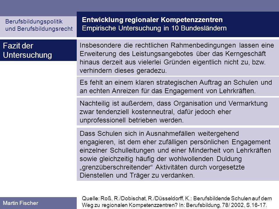 Entwicklung regionaler Kompetenzzentren Empirische Untersuchung in 10 Bundesländern Berufsbildungspolitik und Berufsbildungsrecht Martin Fischer Fazit