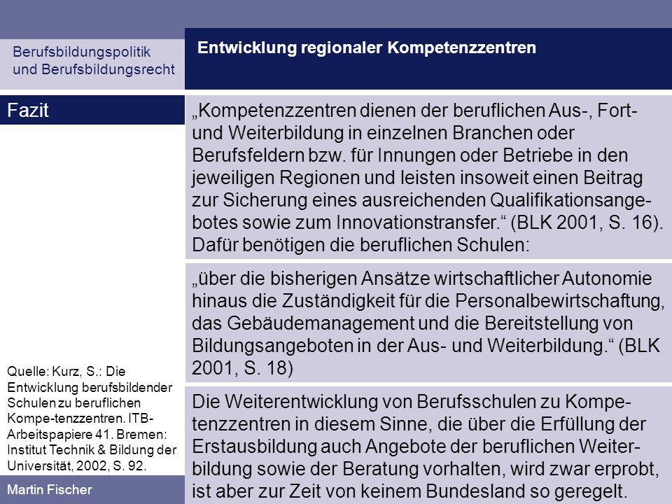 Entwicklung regionaler Kompetenzzentren Berufsbildungspolitik und Berufsbildungsrecht Martin Fischer Fazit Quelle: Kurz, S.: Die Entwicklung berufsbil