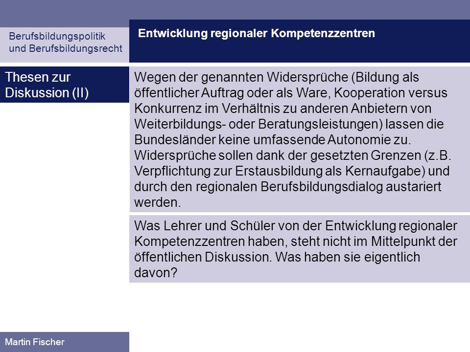 Entwicklung regionaler Kompetenzzentren Berufsbildungspolitik und Berufsbildungsrecht Martin Fischer Thesen zur Diskussion (II) Wegen der genannten Wi