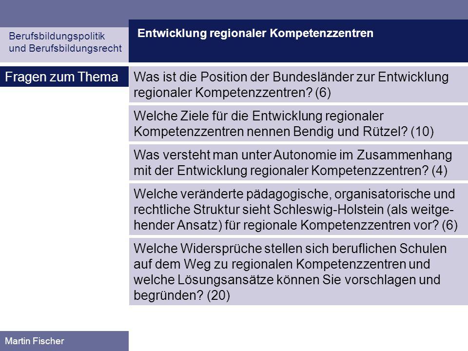 Entwicklung regionaler Kompetenzzentren Berufsbildungspolitik und Berufsbildungsrecht Martin Fischer Fragen zum ThemaWas ist die Position der Bundeslä