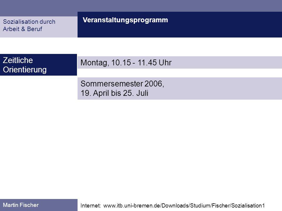 Veranstaltungsprogramm Martin Fischer Internet: www.itb.uni-bremen.de/Downloads/Studium/Fischer/Sozialisation1 Zeitliche Orientierung Sozialisation du