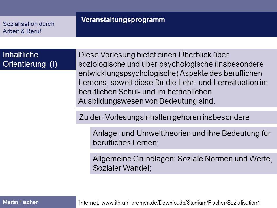 Veranstaltungsprogramm Martin Fischer Internet: www.itb.uni-bremen.de/Downloads/Studium/Fischer/Sozialisation1 Inhaltliche Orientierung (I) Diese Vorl