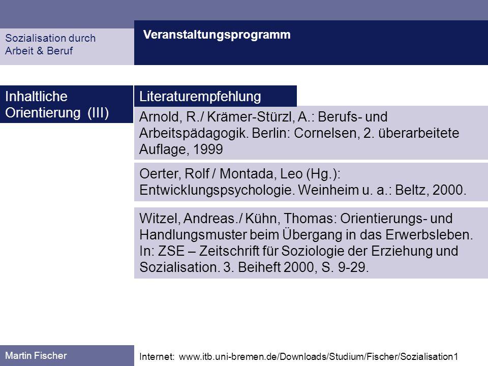 Veranstaltungsprogramm Martin Fischer Internet: www.itb.uni-bremen.de/Downloads/Studium/Fischer/Sozialisation1 Inhaltliche Orientierung (IV) Vorläufiger Terminplan 08.12.: Problemschüler und ihre Förderung Sozialisation durch Arbeit & Beruf 24.04.: Veranstaltungsplanung 08.05.: Das Jugendalter (MF) 15.05.: Intelligenz und Begabung (MF) 22.05.: Sozialisation in dem und für den Beruf (MF) 12.06.: Problemschüler und ihre Förderung (MF) 29.05.: Berufsbiografische Gestaltung (MF) 19.06.: Zwischenevaluation / Ausgewählte Probleme der (beruflichen) Entwicklung: Jugendliche ohne Berufsaus- bildung) (Markus Ernst, Richard Wolfram)