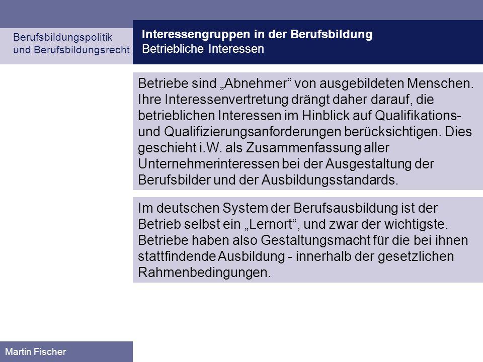 Interessengruppen in der Berufsbildung Betriebliche Interessen Berufsbildungspolitik und Berufsbildungsrecht Martin Fischer Betriebe sind Abnehmer von