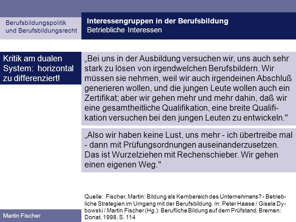 Interessengruppen in der Berufsbildung Betriebliche Interessen Berufsbildungspolitik und Berufsbildungsrecht Martin Fischer Kritik am dualen System: h