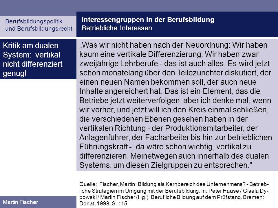 Interessengruppen in der Berufsbildung Betriebliche Interessen Berufsbildungspolitik und Berufsbildungsrecht Martin Fischer Kritik am dualen System: v