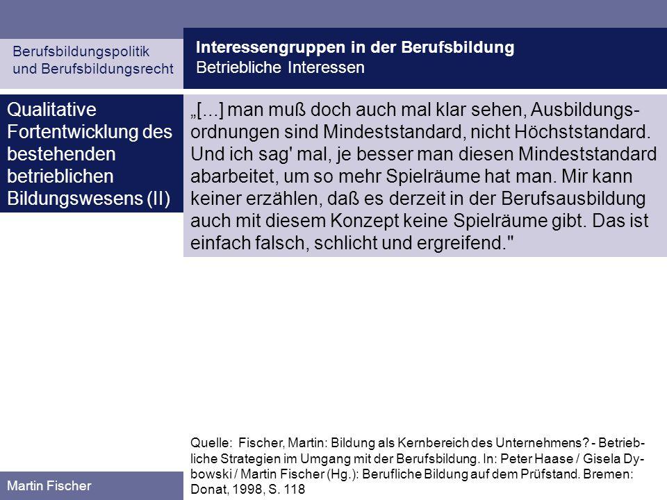Interessengruppen in der Berufsbildung Betriebliche Interessen Berufsbildungspolitik und Berufsbildungsrecht Martin Fischer Qualitative Fortentwicklun