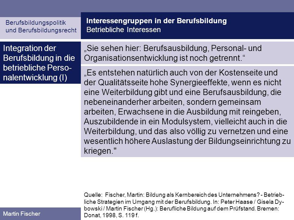 Interessengruppen in der Berufsbildung Betriebliche Interessen Berufsbildungspolitik und Berufsbildungsrecht Martin Fischer Integration der Berufsbild