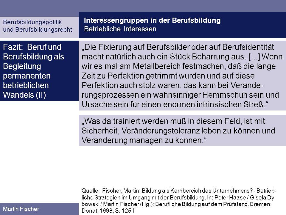 Interessengruppen in der Berufsbildung Betriebliche Interessen Berufsbildungspolitik und Berufsbildungsrecht Martin Fischer Fazit: Beruf und Berufsbil