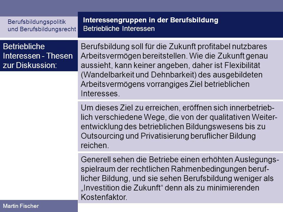 Interessengruppen in der Berufsbildung Betriebliche Interessen Berufsbildungspolitik und Berufsbildungsrecht Martin Fischer Berufsbildung soll für die