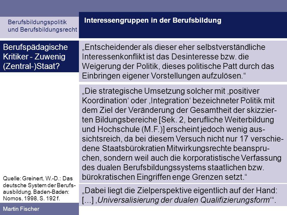 Interessengruppen in der Berufsbildung Berufsbildungspolitik und Berufsbildungsrecht Martin Fischer Entscheidender als dieser eher selbstverständliche