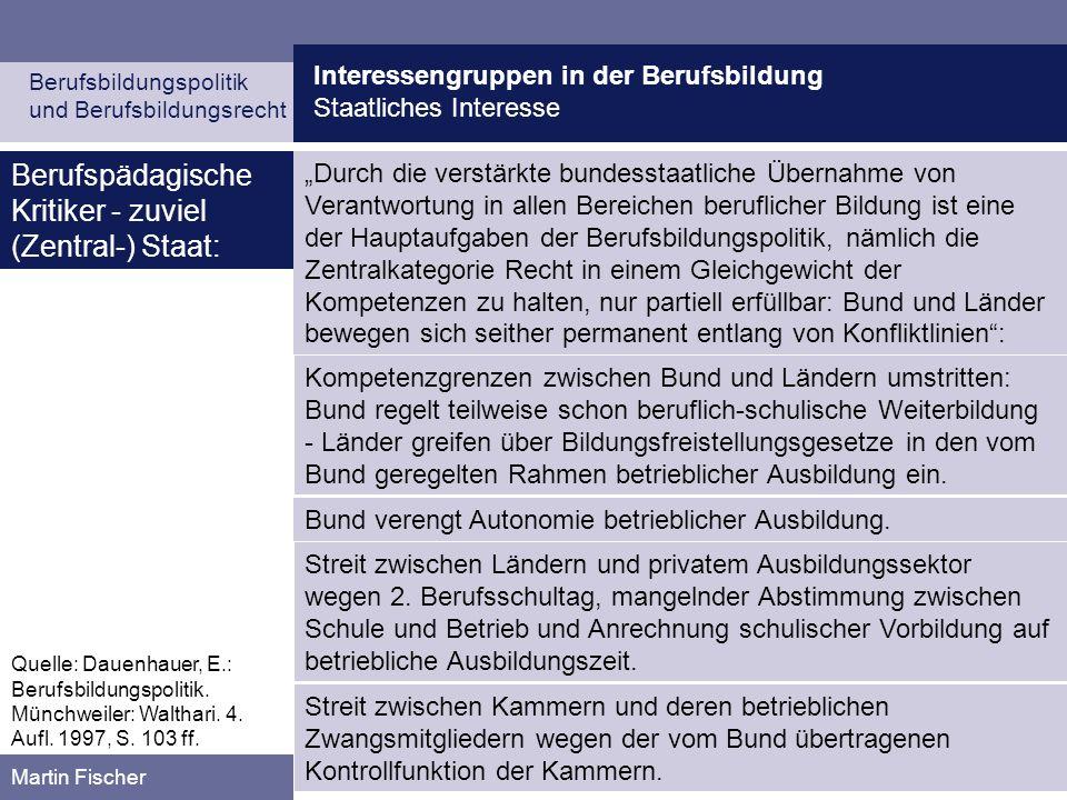 Interessengruppen in der Berufsbildung Staatliches Interesse Berufsbildungspolitik und Berufsbildungsrecht Martin Fischer Durch die verstärkte bundess