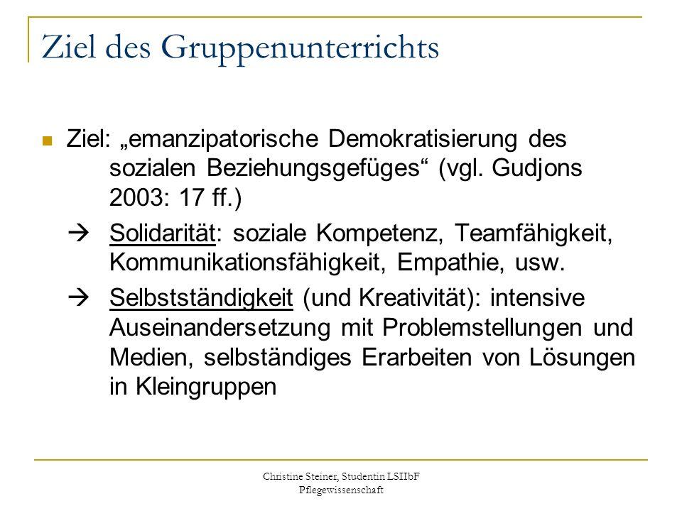 Christine Steiner, Studentin LSIIbF Pflegewissenschaft Ziel des Gruppenunterrichts Ziel: emanzipatorische Demokratisierung des sozialen Beziehungsgefü