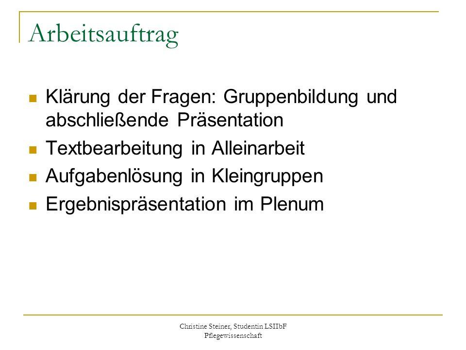 Christine Steiner, Studentin LSIIbF Pflegewissenschaft Arbeitsauftrag Klärung der Fragen: Gruppenbildung und abschließende Präsentation Textbearbeitun